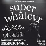 THE HARD TIMES PRESENTS: SUPER WHATEVR w/ ELDER BROTHER and KING SHELTER