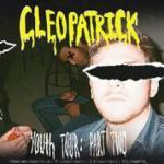 Cleopatrick w/ TBD