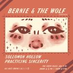 Bernie & the Wolf w/ Sollomon Hollow & Practicing Sincerity